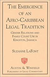 The Emergence of an Afro-Caribbean Legal Tradition: Gender Relations and Family Courts in Kingston, Jamaica by Suzanne LaFont (1996-03-01)