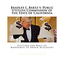 Bradley L. Bartz v. Public Utitlies Commission of the State of California: Writ of Mandamus for Ordering Discovery from the CPUC