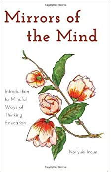 Mirrors of the Mind: Introduction to Mindful Ways of Thinking Education (Educational Psychology) by Inoue, Noriyuki (May 4, 2012)