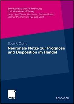 Neuronale Netze zur Prognose und Disposition im Handel (Betriebswirtschaftliche Forschung zur Unternehmensführung)