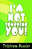 I'm Not Touching You!, Tristram Hoosier, 0595672590