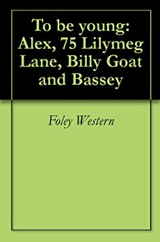 To be young: Alex, 75 Lilymeg Lane, Billy Goat and Bassey by [Foley Western]