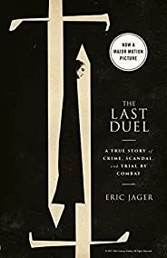 The Last Duel: A True Story of Crime, Scandal, and Trial by Combat (English Edition)