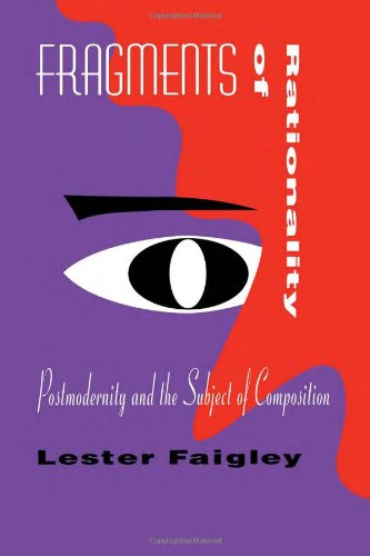Fragments of Rationality: Postmodernity and the Subject of Composition (Composition, Literacy, and Culture)