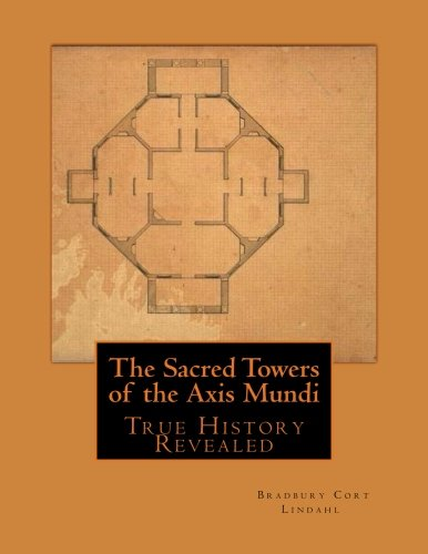 The Sacred Towers of the Axis Mundi: True History