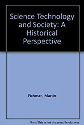 Science Technology and Society: A Historical Perspective