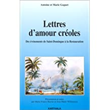 lettres d'amour creoles. des evenements de saint-domingue a la restauration