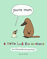 You're Mom: A Little Book for Mothers (And the People Who Love T