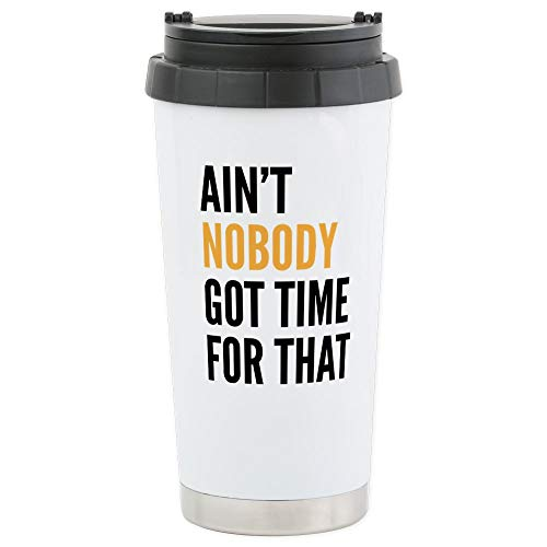 CafePress Aint Nobody Got Time For That Stainless Steel Trav Stainless Steel Travel Mug, Insulated 16 oz. Coffee Tumbler
