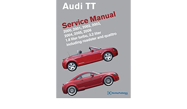 Audi TT Service Manual 2000-2006: 1.8L Turbo, 3.2L, inc. Roadster and Quattro: Amazon.es: Bentley Publishers: Libros en idiomas extranjeros