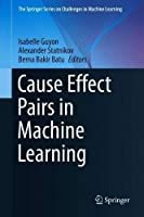 Cause Effect Pairs in Machine Learning Front Cover