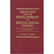 Ideology and the Development of Sociological Theory (7th Edition)
