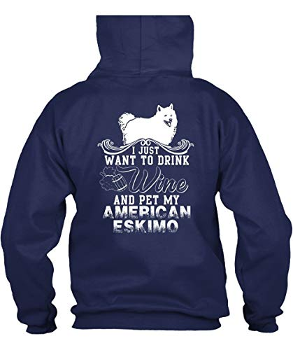 Papaya Tee Pet My American Eskimo Hoodies, I Just Want to Drink Wine T Shirt-Hoodie (S, -