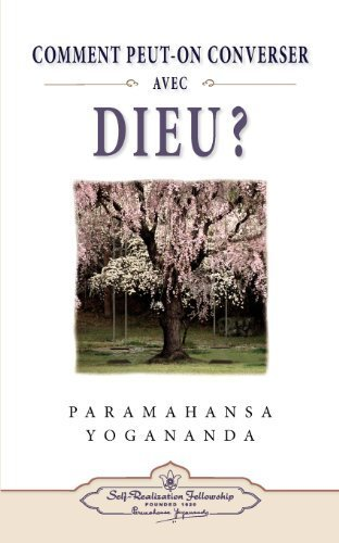 Comment Peut-On Converser Avec Dieu? (How You Can Talk with God - French Edition) 2nd edition by Yogananda, Paramahansa published by Self-Realization Fellowship Publishers Paperback PDF