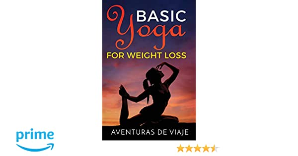 Basic Yoga for Weight Loss: 11 Basic Sequences for Losing ...