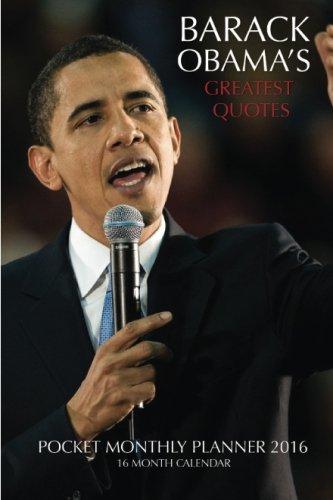 BARACK OBAMA'S GREATEST QUOTES Pocket Monthly Planner 2016: 16 Month (Barack Obama Calendar)