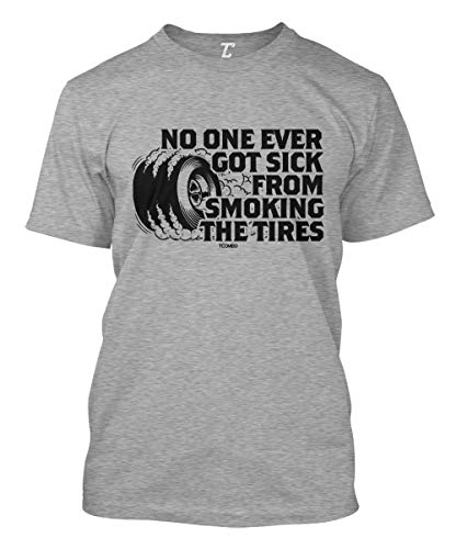 No One Ever Got Sick from Smoking The Tires Men's T-Shirt (Light Gray, Large)