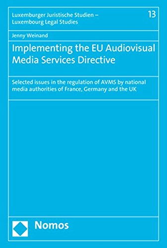 Implementing the Eu Audiovisual Media Services Directive: Selected Issues in the Regulation of Avms by National Media Authorities of France, Germany ... Studien - Luxembourg Legal Studies)