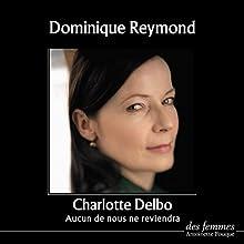 Aucun de nous ne reviendra | Livre audio Auteur(s) : Charlotte Delbo Narrateur(s) : Dominique Reymond