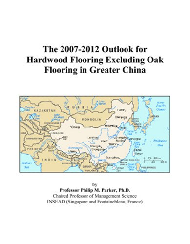 Price comparison product image The 2007-2012 Outlook for Hardwood Flooring Excluding Oak Flooring in Greater China