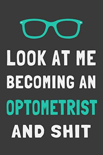 Look At Me Becoming an Optometrist and Shit: Funny Eye Doctor Journal Lined Notebook Optometry Gift