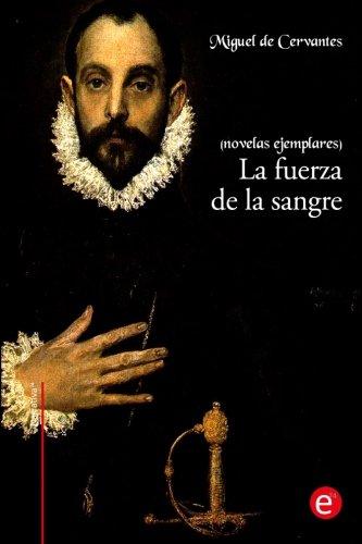 La fuerza de la sangre: (Novelas ejemplares)  [de Cervantes, Miguel] (Tapa Blanda)