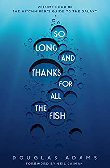 So Long, and Thanks for All the Fish (Hitchhiker's Guide