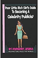 The Poor Little Rich Girls Guide On How To Become A Celebrity Publicist Paperback