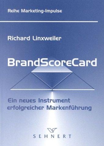 BrandScoreCard: Ein neues Instrument erfolgreicher Markenführung