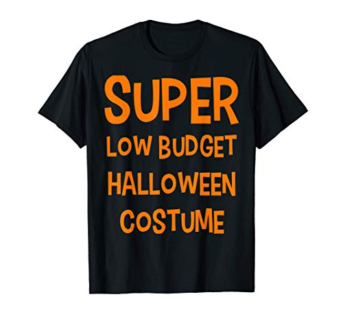 Funny Literal Joke Super Low Budget Halloween Costume T-Shirt