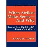 When Strikes Make Sense--And Why, Samuel Cohn, 0030644453