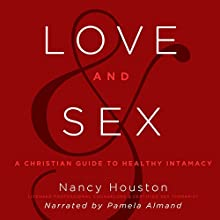 Love and Sex: A Christian Guide to Healthy Intimacy Audiobook by Nancy Houston Narrated by Pamela Almand