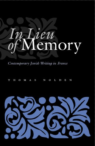 In Lieu of Memory: Contemporary Jewish Writing in France (Judaic Traditions in Literature, Music, and Art) pdf