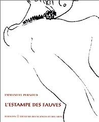 L'estampe des Fauves: Une esthétique du contraste par Emmanuel Pernoud
