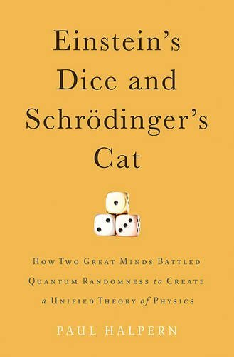 Einstein's Dice and Schrödinger's Cat: How Two Great Minds Battled Quantum Randomness to Create a Unified Theory of Physics by Paul Halpern (2015-04-14) (Schroedingers Cat)