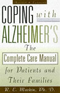 Coping With Alzheimer's: The Complete Care Manual for Patients and Their Families R.E. Markin