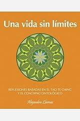 Una vida sin limites / A Life Without Limits: Reflexiones Basadas En El Tao Te Ching Y El Coaching Ontologico Pasta blanda