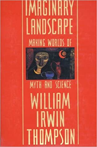 Imaginary Landscape Making Worlds of Myth and Science