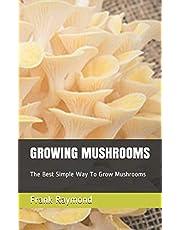 GROWING MUSHROOMS: The Best Simple Way To Grow Mushrooms