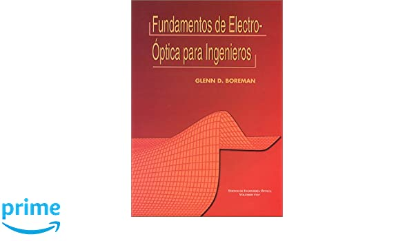 Fundamentos de ElectroOptica para Ingenieros (SPIE Tutorial Texts in Optical Engineering Vol. TT37): Glenn D. Boreman: 9780819433237: Amazon.com: Books