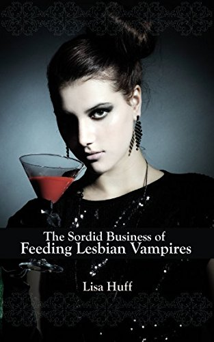 The Sordid Business of Feeding Lesbian Vampires