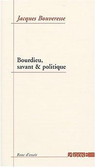 Bourdieu, savant et politique par Jacques Bouveresse