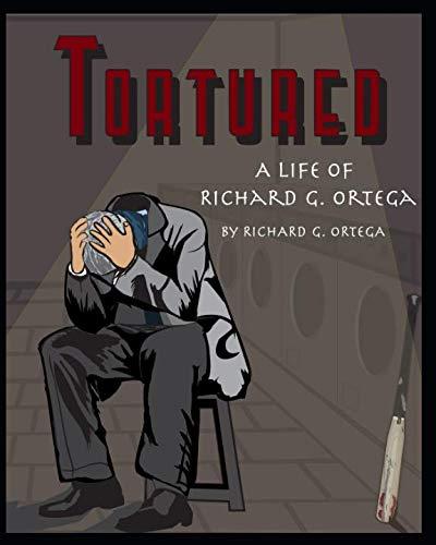 Tortured: A Life Of Richard G Ortega