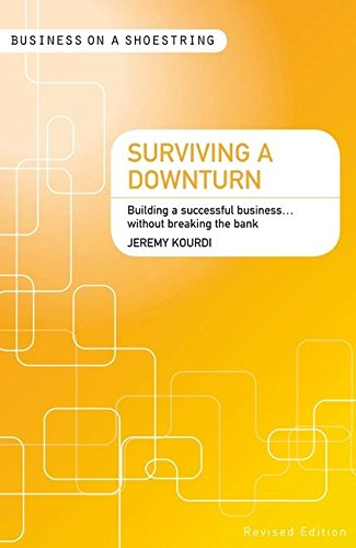 Download Surviving a downturn: Building a successful business…without breaking the bank (Business on a Shoestring) pdf epub