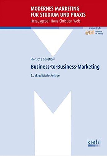 Business-to-Business-Marketing (Modernes Marketing für Studium und Praxis) Taschenbuch – 22. April 2013 Waldemar Pförtsch Peter Godefroid NWB Verlag 3470471754