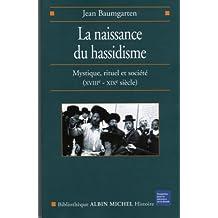 La naissance du hassidisme: Mystique, rituel et société (XVIIIe-XIXe siècle)