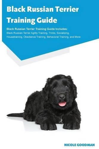 Black Russian Terrier Training Guide Black Russian Terrier Training Guide Includes: Black Russian Terrier Agility Training, Tricks, Socializing. Training, Behavioral Training, and More pdf
