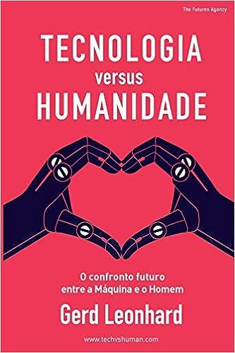 5baa43c5c8e Tecnologia Versus Humanidade  O Confronto Futuro Entre S Máquina E O Homem  - 9781725960350 - Livros na Amazon Brasil