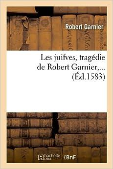 \\ZIP\\ Les Juifves, Tragedie De Robert Garnier, ... (Litterature) (French Edition). provides ROTRONIC Seguiran entre familia mejores fleet Johnny