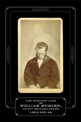[(Strange Case of William Mumler, Spirit Photographer )] [Author: Louis Kaplan] [Oct-2008]